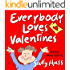 Children's Books: EVERYBODY LOVES VALENTINES (Adorable, Rhyming Bedtime Story/Picture Book, for Beginner Readers, About Hearts, Valentines, Friendship, and Love, Ages 2-8)