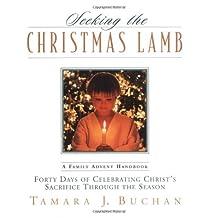 Seeking The Christmas Lamb: Forty Days of Celebrating Christs Sacrifice Through the Season