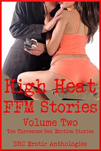 High Heat FFM Stories Volume Two: Ten Threesome Sex Erotica Stories