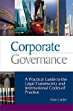 img - for Corporate Governance: A Practical Guide to the Legal Frameworks and International Codes of Practice book / textbook / text book