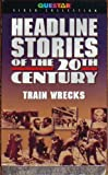 Headline Stories of the 20th Century: Train Wrecks (Questar Video Collection)