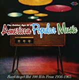 The Golden Age of American Popular Music: Hard-to-Get Hot 100 Hits From 1956-1965