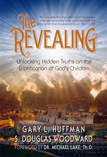 The Revealing: Unlocking Hidden Truths on the Glorification of God's Children by [Huffman, Gary L.]