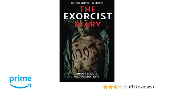 The Exorcist Diary: The True Story: Raymond J Bishop