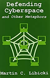 Defending Cyberspace and Other Metaphors
