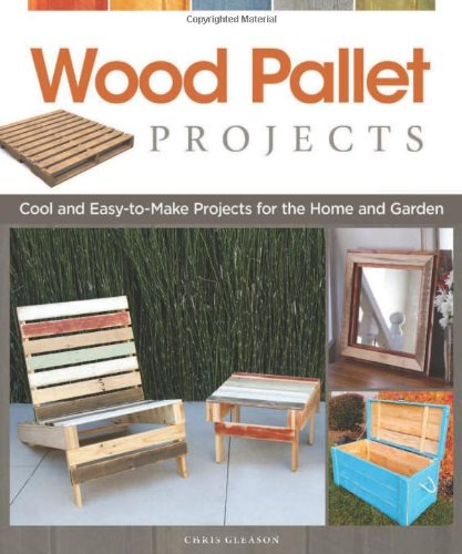 Wood Pallet Projects: Cool and Easy-to-Make Projects for the Home and Garden (How To Build A Cool House compare prices)