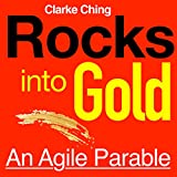 Rocks into Gold: An Agile Parable (Unabridged)