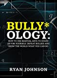 Bully-ology: How to use Martial Arts to Stand Up for Yourself, Defeat Bullies and Show the World What You Can Do.