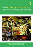 The Routledge Companion to Popular Music History and Heritage (Routledge Media and Cultural Studies Companions)