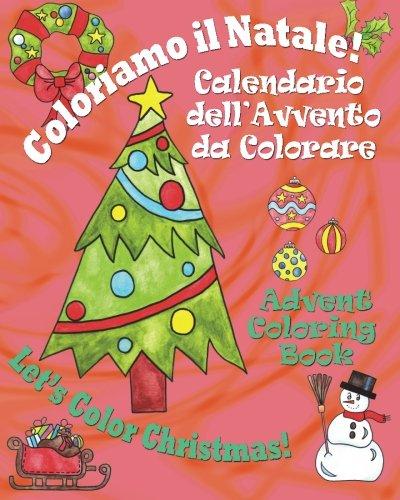 Coloriamo il Natale! - Let's Color Christmas!: Calendario dell'Avvento da Colorare - Advent Coloring Book (Italian Edition) (Assembly Dell)