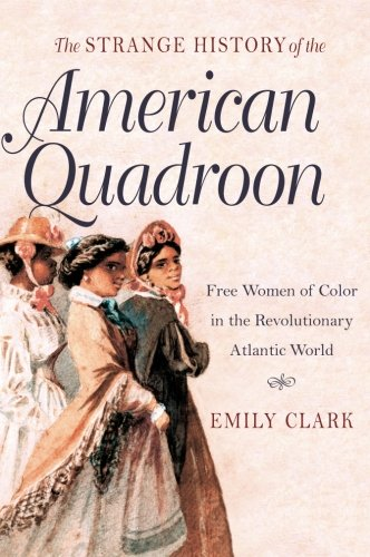 Search : The Strange History of the American Quadroon: Free Women of Color in the Revolutionary Atlantic World