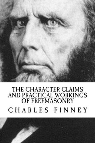 The Character Claims and Practical Workings of Freemasonry
