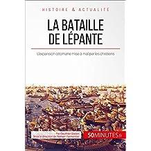 La bataille de Lépante: L'expansion ottomane mise à mal par les chrétiens (Grandes Batailles t. 21) (French Edition)