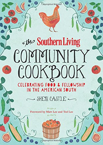 The Southern Living Community Cookbook  Celebrating Food And Fellowship In The American South