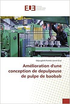 Amélioration d'une conception de depulpeuse de pulpe de baobab (Omn.Univ.Europ.) (French Edition)