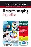 Il process mapping in pratica. Descrivere i processi in modo intuitivo. Individuare lacune, inefficienze, doppioni. Formalizzare le procedure