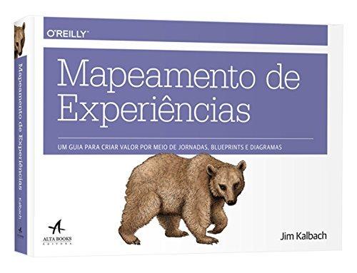 Mapeamento de Experiências. Um Guia Para Criar Valor por Meio de Jornadas, Blueprints e Diagramas