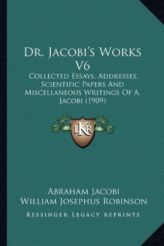 Dr. Jacobi's Works V6: Collected Essays, Addresses, Scientific Papers And Miscellaneous Writings Of A. Jacobi (1909) PDF