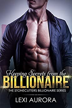Keeping Secrets from the Billionaire (Stonecutters Billionaires) by [Aurora, Lexi]