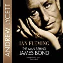 Ian Fleming: The Man Behind James Bond Audiobook by Andrew Lycett Narrated by Robert Whitfield