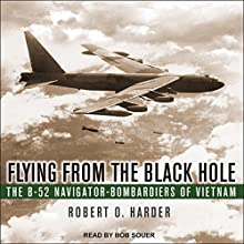 Flying from the Black Hole: The B-52 Navigator-Bombardiers of Vietnam Audiobook by Robert O. Harder Narrated by Bob Souer
