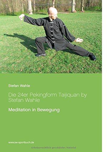 Die 24er Pekingform Taijiquan by Stefan Wahle: Meditation in Bewegung