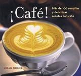 Café!  Más de 100 sencillas y deliciosas recetas con café (Spanish Edition)