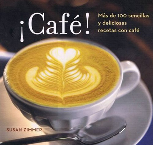 Café!  Más de 100 sencillas y deliciosas recetas con café