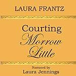 Courting Morrow Little: A Novel | Laura Frantz