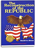 The Reconstruction of the Republic, Harold J. Brown, 0915134861