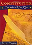 Constitution Translated for Kids, Cathy Travis, 1933538015