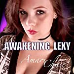 Awakening Lexy: Lexy's Journey   Amari Chase