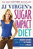 JJ Virgin's Sugar Impact Diet: Drop 7 Hidden Sugars, Lose Up to 10 Pounds in Just 2 Weeks