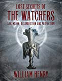 The Watchers: Lost Secrets of Ascension, Resurrection and Perfection