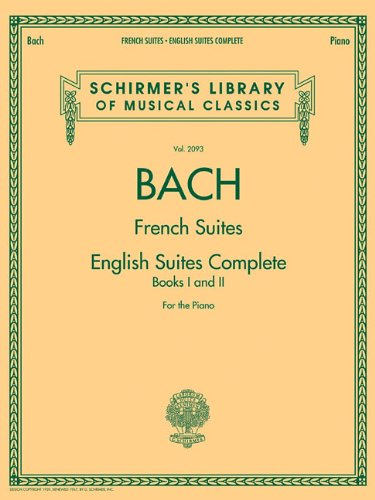 Johann Sebastian Bach - French Suites * English Suites Complete: Schirmer Library of Classics Volume 2093 (Schirmer's Library of Musical Classics)