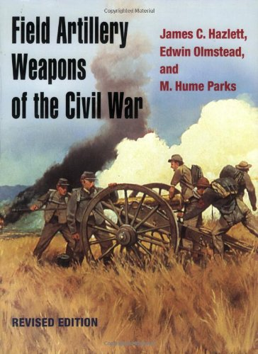 Field Artillery Weapons of the Civil War, revised edition ()