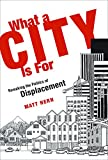 What a City Is For: Remaking the Politics of Displacement (MIT Press)