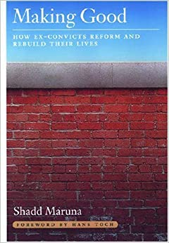 Making Good: How Ex-Convicts Reform and Rebuild Their Lives by Shadd Maruna (2001-05-15)