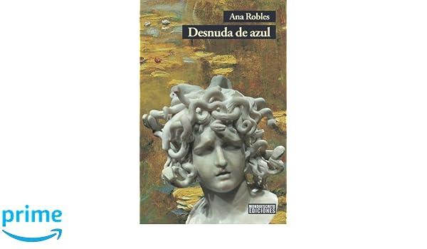 Desnuda de azul (Spanish Edition): Ana Robles: 9781981486397: Amazon.com: Books