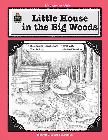 Intermediate Literature Unit (TEACHER CREATED RESOURCES WOODS - INTERMEDIATE LITERATURE UNIT LITTLE HOUSE IN BIG)