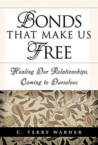 Bonds That Make Us Free: Healing Our Relationships, Coming to Ourselves (Free Make Y)