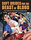 img - for Soft Brides For The Beast Of Blood: Fiction, Features And Art From Classic Men s Adventure Magazines (Pulp Mayhem) book / textbook / text book