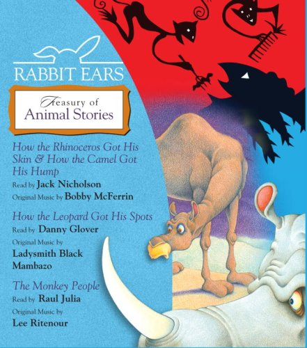 Rabbit Ears Treasury of Animal Stories: How the Rhinoceros Got His Skin, How the Camel Got His Hump, How the Leopard Got His Spots, Monkey People
