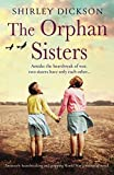 Product picture for The Orphan Sisters: An utterly heartbreaking and gripping World War 2 historical novel by Shirley Dickson