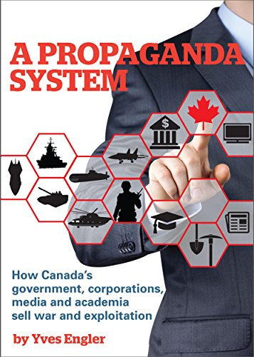 D.O.W.N.L.O.A.D A Propaganda System: How Canada's government, corporations, media and academia sell war and exploi P.P.T