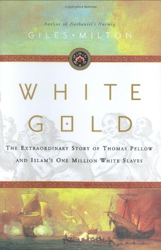 White Gold: The Extraordinary Story of Thomas Pellow and Islam's One Million White Slaves PDF