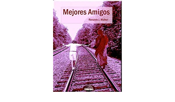 Mejores Amigos (Spanish Edition) - Kindle edition by Ronaldo J. Walker. Religion & Spirituality Kindle eBooks @ Amazon.com.