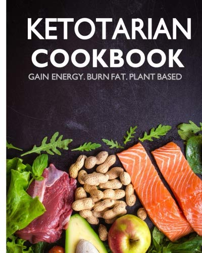 Ketotarian Cookbook: Gain Energy, Burn Fat, Plant Based by Jack Bourges