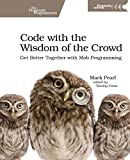 img - for Code with the Wisdom of the Crowd: Get Better Together with Mob Programming book / textbook / text book