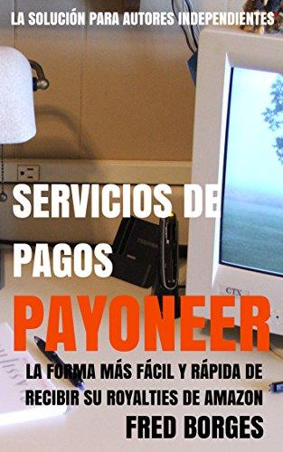 Payoneer: Servicios de Pagos: Tenga una cuenta bancaria en los Estados Unidos para recibir sus pagos de Amazon (Spanish Edition)